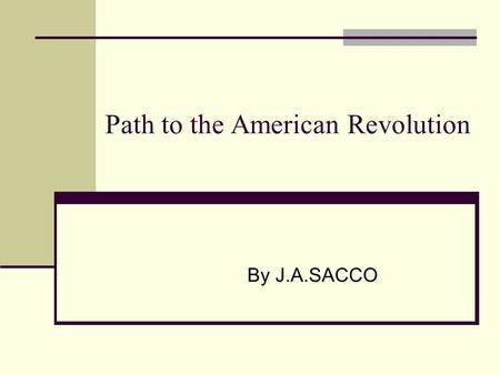 Path to the American Revolution By J.A.SACCO. Mercantilism What is mercantilism? Why was mercantilism implemented? Advantages to mercantilism  To gain.