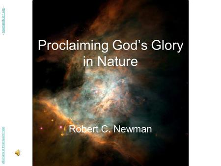 Proclaiming God's Glory in Nature Robert C. Newman Abstracts of Powerpoint Talks - newmanlib.ibri.org -newmanlib.ibri.org.