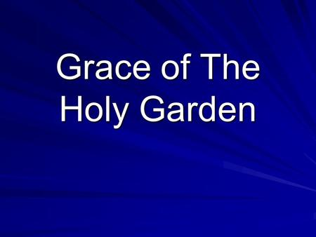 Grace of The Holy Garden. Grace filling me with golden light, measureless blessing divine; God gives eternal life to me; perfect rejoicing is mine! Chorus: