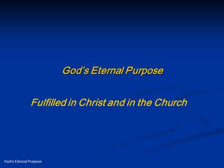God's Eternal Purpose Fulfilled in Christ and in the Church.