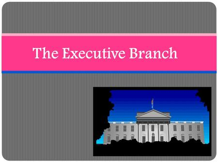 The Executive Branch. Today's Essential Question: