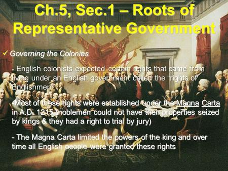 Ch.5, Sec.1 – Roots of Representative Government Governing the Colonies Governing the Colonies - English colonists expected certain rights that came from.