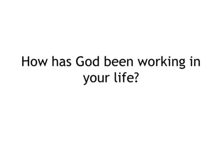 How has God been working in your life?. Prayer requests the class can join you in praying for… 05/10/09 ---