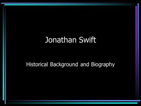 Jonathan Swift Historical Background and Biography.