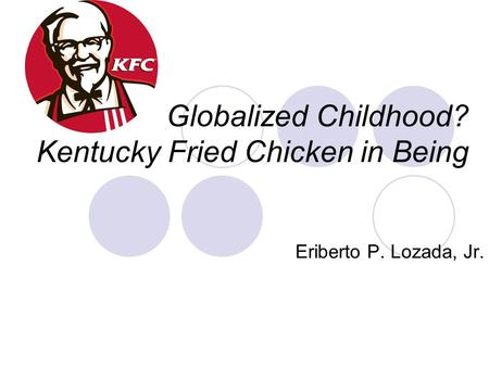 Globalized Childhood? Kentucky Fried Chicken in Being Eriberto P. Lozada, Jr.