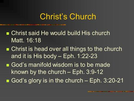 Christ's Church Christ said He would build His church Matt. 16:18 Christ is head over all things to the church and it is His body – Eph. 1:22-23 God's.