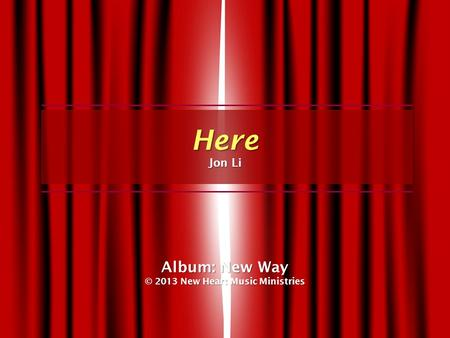 Album: New Way © 2013 New Heart Music Ministries Here Jon Li.