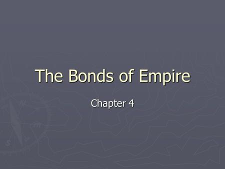 The Bonds of Empire Chapter 4. The Restoration ► After Oliver Cromwell died (leader of the Parliamentarians) the Stuart Monarchy, under Charles II, returns.