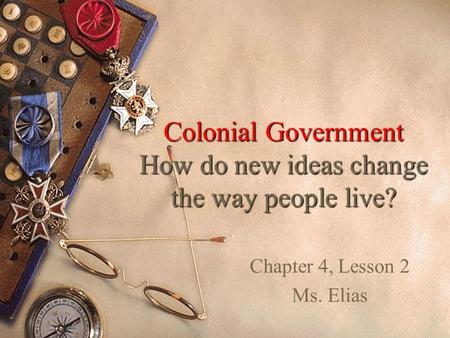Colonial Government How do new ideas change the way people live?