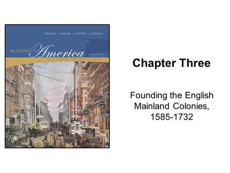 Chapter Three Founding the English Mainland Colonies, 1585-1732.
