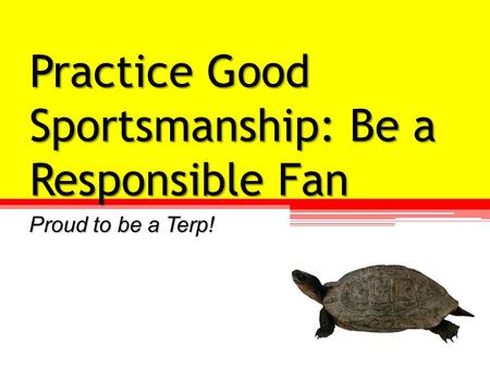 Practice Good Sportsmanship: Be a Responsible Fan Proud to be a Terp!