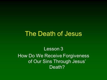 The Death of Jesus Lesson 3 How Do We Receive Forgiveness of Our Sins Through Jesus' Death?