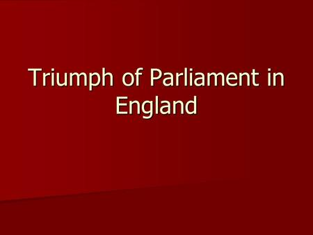 Triumph of Parliament in England. The Tudors Ruled from 1485-1603 Ruled from 1485-1603 –Henry VIII –Elizabeth I Believed in divine right, but recognized.