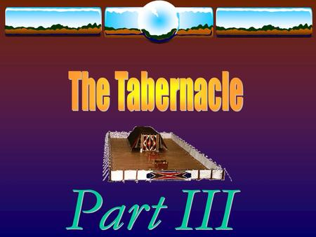 The Tabernacle Parts of the Tabernacle  Holy of Holies (Most Holy)  Separated by a veil  Holy  Outer Court.