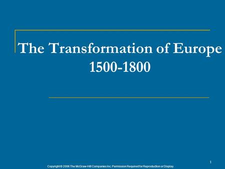 Copyright © 2006 The McGraw-Hill Companies Inc. Permission Required for Reproduction or Display. 1 The Transformation of Europe 1500-1800.