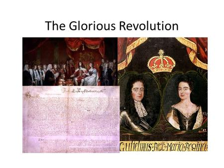 "The Glorious Revolution. ""Good Queen Bess"" Henry VIII and Queen Elizabeth were good at working with Parliament. – Parliament = the legislative body (make."