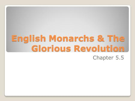 English Monarchs & The Glorious Revolution Chapter 5.5.