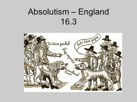 Absolutism – England 16.3. 1-4 Matching. #5 Fill-in the Blank. Pd 9 1.The first Stuart monarch. 2.The leader of the Rounheads. 3.Government whose power.