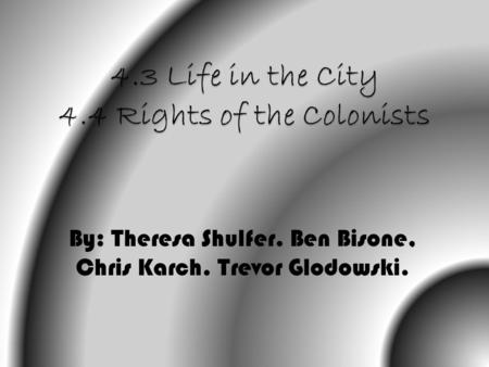 By: Theresa Shulfer. Ben Bisone, Chris Karch. Trevor Glodowski.
