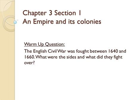 Chapter 3 Section 1 An Empire and its colonies