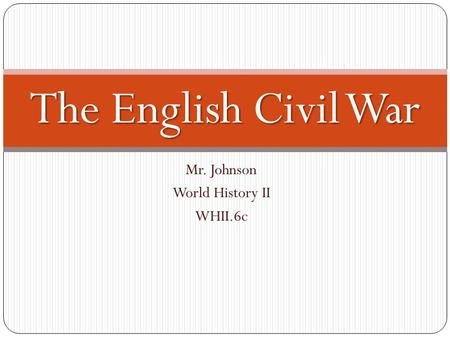 Mr. Johnson World History II WHII.6c The English Civil War.