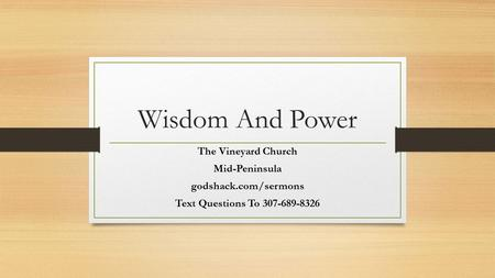 Wisdom And Power The Vineyard Church Mid-Peninsula godshack.com/sermons Text Questions To 307-689-8326.