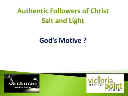 Authentic Followers of Christ Salt and Light God's Motive ?