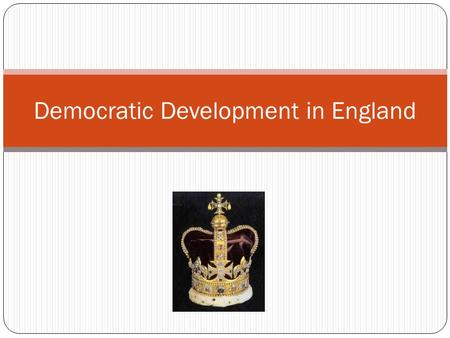 Democratic Development in England. England's Medieval Democratic Developments Henry II Jury System Common law King John Magna Carta (Great Charter) Contract.