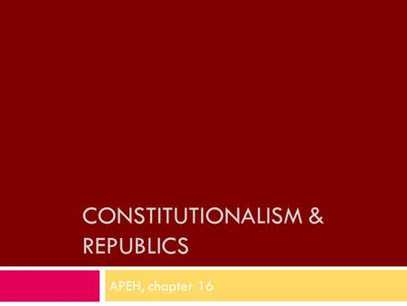 CONSTITUTIONALISM & REPUBLICS APEH, chapter 16. Bellringer  On a separate sheet of paper…  Summarize how the Netherland's gained their independence.