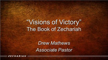 """Visions of Victory"" The Book of Zechariah"