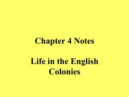 Chapter 4 Notes Life in the English Colonies Essential Question What were some of the early steps toward self-government in the colonies?