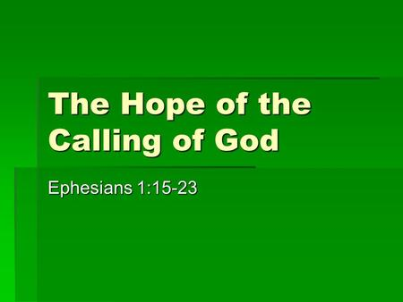 The Hope of the Calling of God Ephesians 1:15-23.