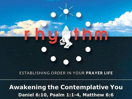 Textbox center Awakening the Contemplative You Daniel 6:10, Psalm 1:1-4, Matthew 6:6.