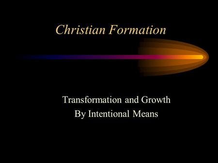 Christian Formation Transformation and Growth By Intentional Means.