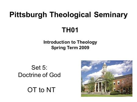 Set 5: Doctrine of God OT to NT TH01 Introduction to Theology Spring Term 2009 Pittsburgh Theological Seminary.