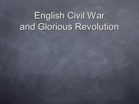 English Civil War and Glorious Revolution. I. English Civil War (war between groups in a country) started 1642 A. Cavaliers/Royalists = supported king.