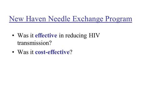 New Haven Needle Exchange Program Was it effective in reducing HIV transmission? Was it cost-effective?
