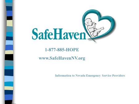 Information to Nevada Emergency Service Providers 1-877-885-HOPE www.SafeHavenNV.org.