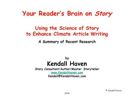 Your Reader's Brain on Story Using the Science of Story to Enhance Climate Article Writing A Summary of Recent Research by Kendall Haven Story Consultant/Author/Master.