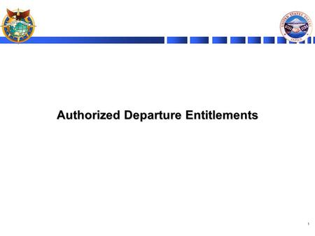 1 Authorized Departure Entitlements. 2 Authorized Departure Concept of Ops for Entitlements USG personnel will go to either a safe haven or a designated.