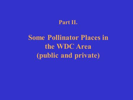 Part II. Some Pollinator Places in the WDC Area (public and private)