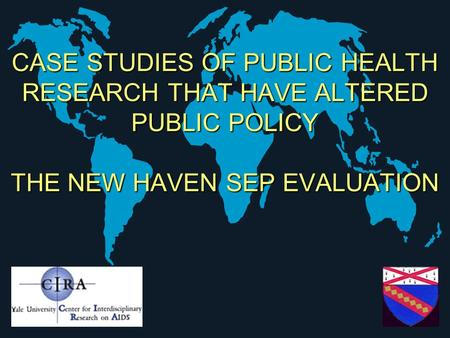 CASE STUDIES OF PUBLIC HEALTH RESEARCH THAT HAVE ALTERED PUBLIC POLICY THE NEW HAVEN SEP EVALUATION.