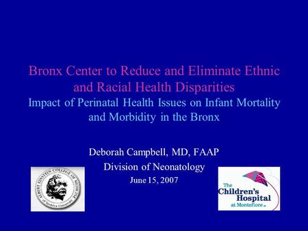 Bronx Center to Reduce and Eliminate Ethnic and Racial Health Disparities Impact of Perinatal Health Issues on Infant Mortality and Morbidity in the Bronx.