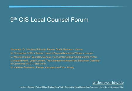 London | Geneva | Zurich | Milan | Padua | New York | Greenwich | New Haven | San Francisco | Hong Kong | Singapore | BVI 9 th CIS Local Counsel Forum.