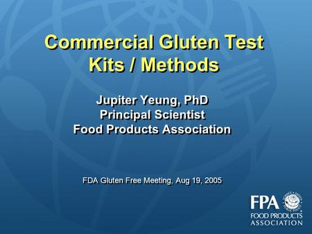 Commercial Gluten Test Kits / Methods Jupiter Yeung, PhD Principal Scientist Food Products Association FDA Gluten Free Meeting, Aug 19, 2005 Jupiter Yeung,