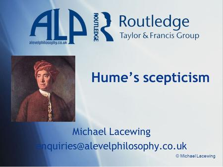 © Michael Lacewing Hume's scepticism Michael Lacewing