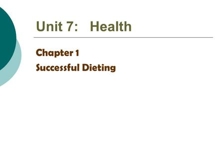 Unit 7: Health Chapter 1 Successful Dieting.