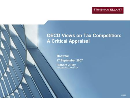 110200 OECD Views on Tax Competition: A Critical Appraisal Montreal 17 September 2007 Richard J Hay STIKEMAN ELLIOTT LLP.