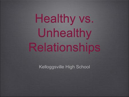 Healthy vs. Unhealthy Relationships Kelloggsville High School.