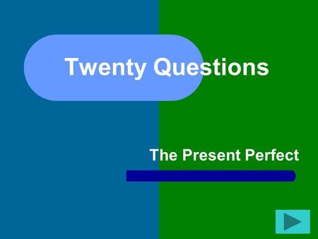 Twenty Questions The Present Perfect Twenty Questions 12345 678910 1112131415 1617181920.